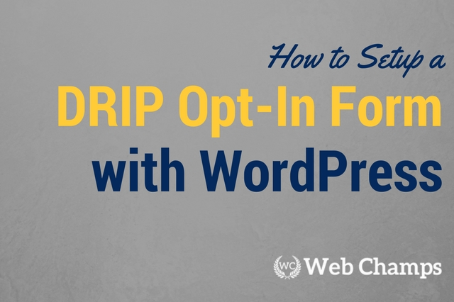 How to Setup a Drip Opt-In Form with WordPress